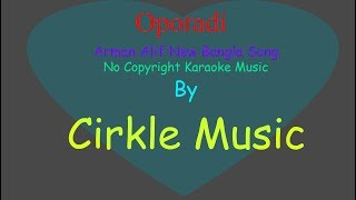 Arman Alif New Bangla Song Oporadi No Copyright music track Karaoke By Cirkle Music