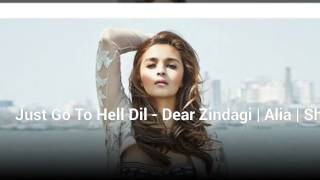 Just Go To Hell Dil - Dear Zindagi | Alia | Shahrukh Khan