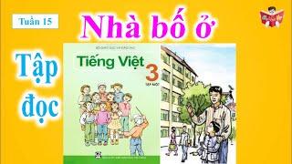Tập Đọc Lớp 3 Tuần 15 | Nhà Bố Ở