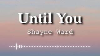 Shayne Ward - Until You (Lyrics Video)