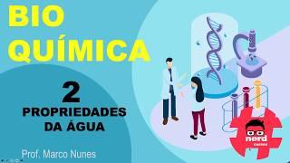 Roteiro 2 (Bioquímica): Aula 2 - Propriedades da água (Professor Marco Nunes)
