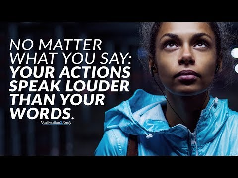 Let Your Actions Speak Louder Than Your Words – Best Motivational Video