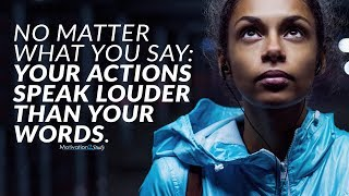 Let Your Actions Speak Louder Than Your Words - Best Motivational Video
