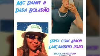 Dada Boladão & Mc Danny - Sento com Amor 2020