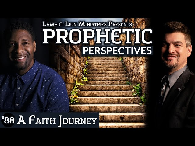 A Faith Journey | Prophetic Perspectives #88
