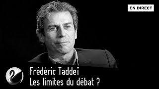 Frédéric Taddeï : Les limites du débat ? [EN DIRECT]