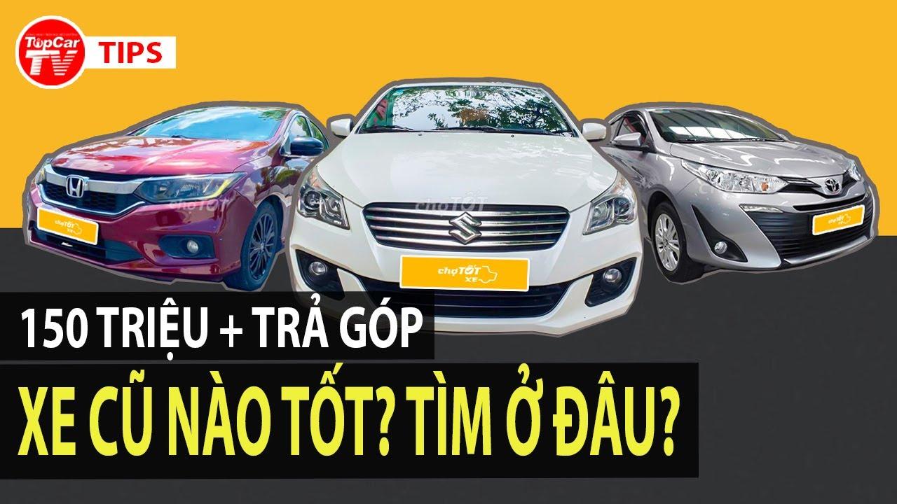 Toàn bộ quy trình chọn xe cũ chất lượng và mua trả góp với 150 triệu trong tay | TIPCAR TV