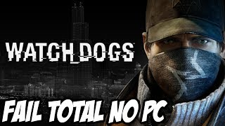 Watch Dogs no PC - FAIL TOTAL