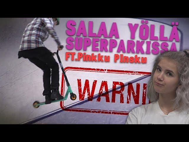 SALAA YÖLLÄ SUPERPARKISSA! Ft.PinkkuPinsku