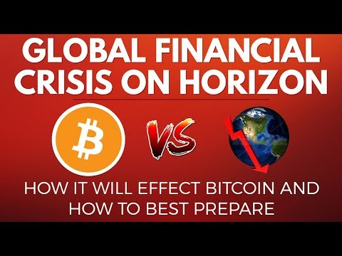 Global Financial Crisis On Horizon! How It Will Effect Bitcoin & How To Best Prepare