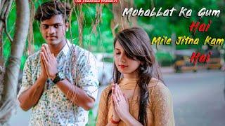 Mohabbat Ka Gam Hai Mile Jitna Kam Hai | Sad Love Story | Sad Songs | Mera Jo Sanam Hai