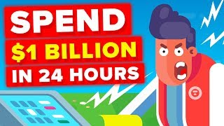 Spending $1 Billion Dollars In 24 Hours