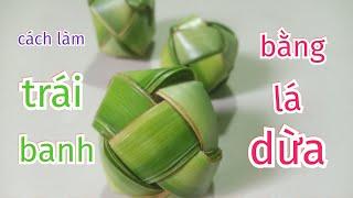 Cách làm trái banh bằng lá dừa đơn giản #TOITNT