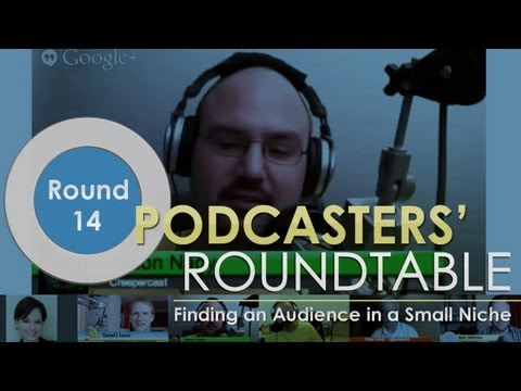 Podcasters' Roundtable - Round 14 - Finding an Audience in a Small Niche