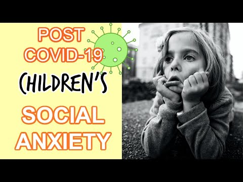 CHILDREN'S POST COVID 19 SOCIAL ANXIETY. GENTLE WAY TO HANDLE IT