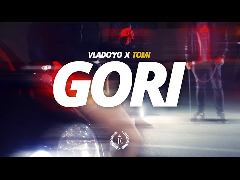 Vlado'Yo x Tomi - GORI (Official Video)