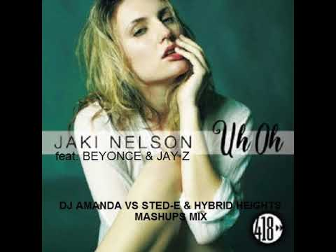 JACKIE NELSON feat. BEYONCE & JAY Z - UH OH [DJ AMANDA VS STED-E & HYBRID HEIGHTS MASHUPS MIX]