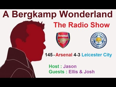 The #ABWRadioShow : 145 - Arsenal 4-3 Leicester City