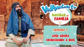 Navidad en Familia Ep. 2 – José adora obedeciendo a Dios