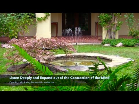 Listen Deeply & Expand out of the Contraction of the Mind | Jon Bernie | nonduality