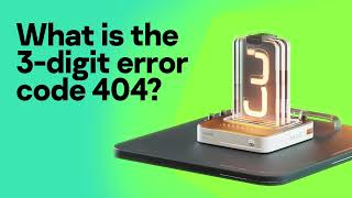 What is the 3-digit error code 404? Find out in 60 seconds