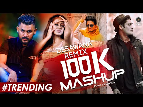 Desawana Remix 100K Subscribers Mashup - Zack N    Romantic Mashup 2020    Party Mashup   DJ Songs