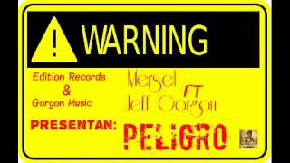 "Mersel Ft.Jeff Gorgon ""PELIGRO "" .mp3"