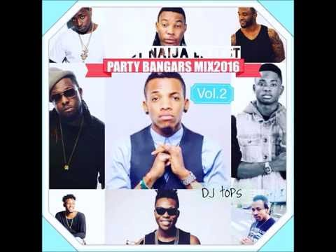BEST NAIJA LATEST PARTY BANGARS MIX 2016 VOL 2   DJ TOPS