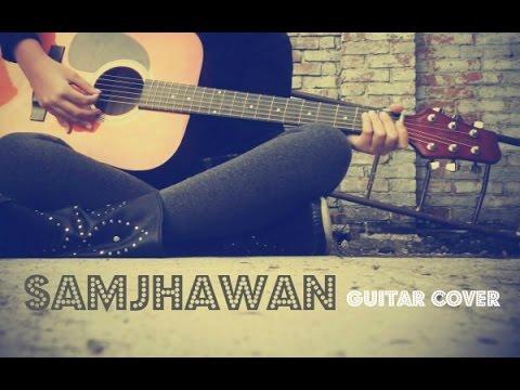 Samjhawan - Humpty Sharma Ki Dulhania - Arijit Singh - Guitar Cover