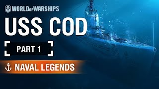 Naval Legends: U.S.S. Cod. Part 1 | World of Warships