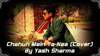 Chahun Me Ya Na (Cover) By Yash Sharma