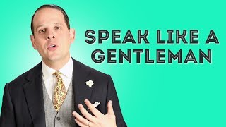 How To Speak And Sound Like A Gentleman - Gentleman's Gazette