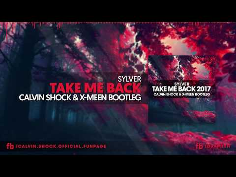 Sylver - Take Me Back 2017 (Calvin Shock & X-Meen Bootleg) [OUT NOW!]