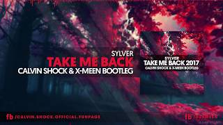 Sylver - Take Me Back 2017 (Calvin Shock & X-Meen Bootleg) [OUT NOW!]