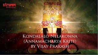 Kondalalo Nelakonna(Annamacharya Kriti) by Vijay Prakash