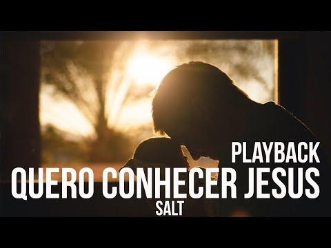 Quero Conhecer Jesus - Cia Salt Playback Letra