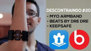 Descontraindo #20 - Myo Armband, KeepSafe, Beats e mais!