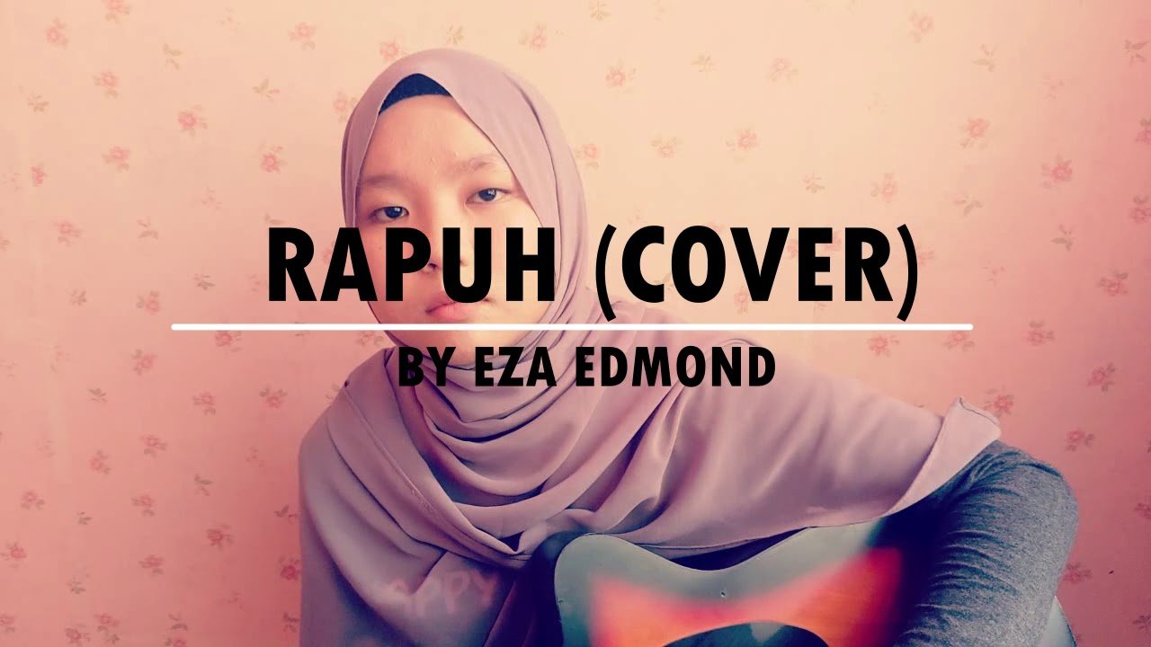 Rapuh by Nastia (Cover) - Eza Edmond - YouTube Nastia Rapuh