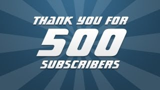 500 Subscribers! Thank You + Thanks List!
