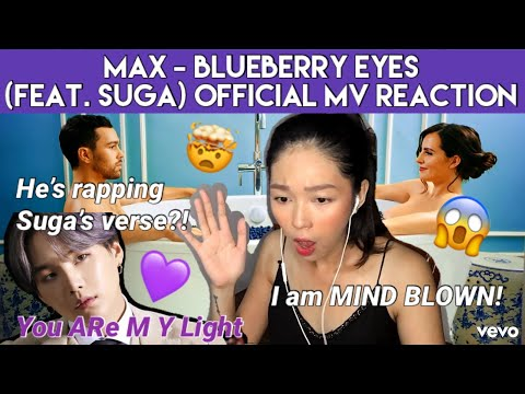 MAX - Blueberry Eyes (feat. SUGA of BTS) Official MV | REACTION (THIS IS NOT WHAT I EXPECTED!)