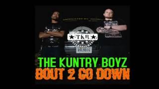 The Kuntry Boyz - Bout 2 Go Down