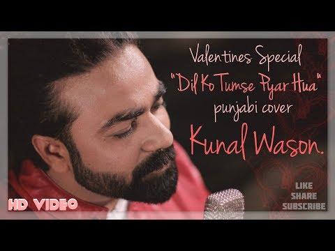 Dil Ko Tumse Pyar Hua | Punjabi Cover | Kunaaal Wason | Valentines Special
