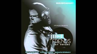Just Friends- Jay Square @JSquareHTEMusic