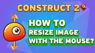 How to resize images with the mouse? | CONSTRUCT 2 TUTORIAL | FAST TUTORIAL