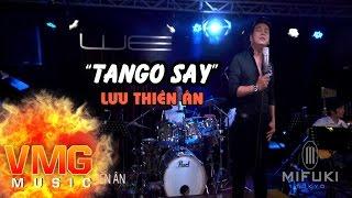 Tango Say - LƯU THIÊN ÂN [Official MV]