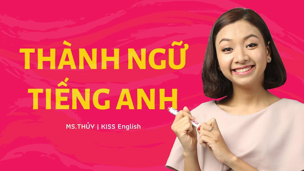 18 Thành Ngữ Phổ Biến Trong Tiếng Anh | KISS English