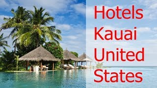 Top 5 Best Hotels Kauai United States