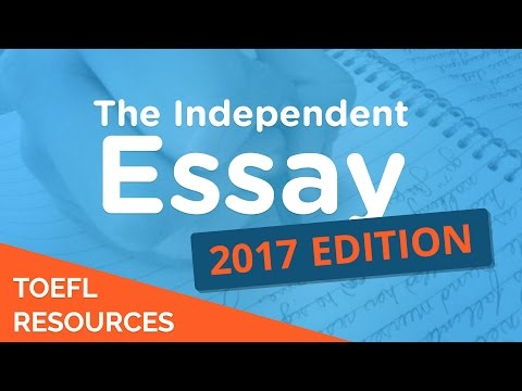 Writing a TOEFL Independent Essay - 2017 Edition
