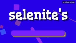 SELENITE'S - HOW TO PRONOUNCE IT!?