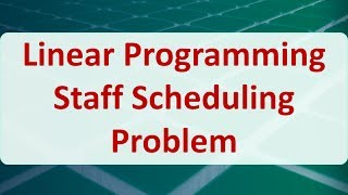 Operations Research 03H: Linear Programming Staff Scheduling Problem